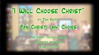"""I Will Choose Christ"" (Booth) - Pax Christi (MN) Choirs"