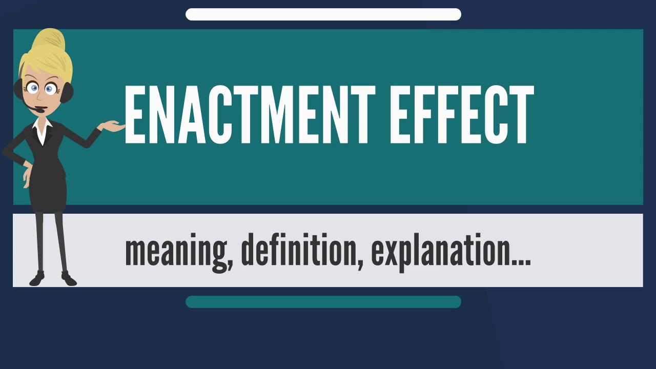 What Is ENACTMENT EFFECT? What Does ENACTMENT EFFECT Mean? ENACTMENT EFFECT  Meaning