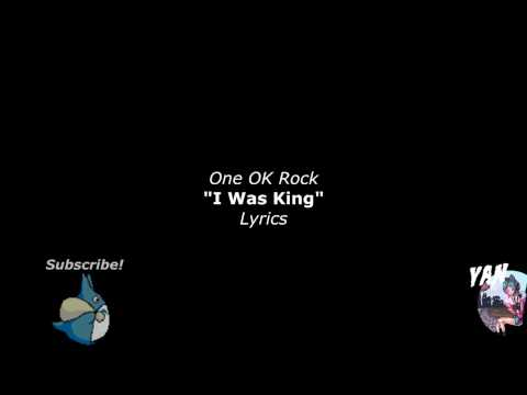ONE OK ROCK: I Was King Lyrics!