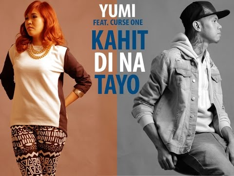 KAHIT DI NA TAYO Music Video By: Yumi Feat. Curse One