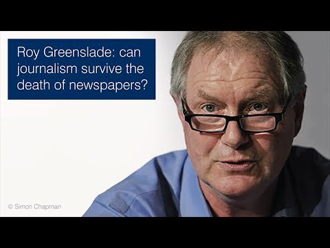 Roy Greenslade: can journalism survive the death of newspapers?