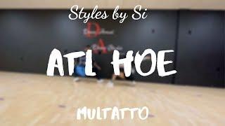 ATL HOE | Mulatto | Styles by Si Choreography