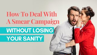 How To Deal With A Smear Campaign Without Losing Your Sanity
