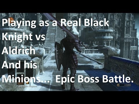 Dark Souls III Playing As A Real Black Knight Vs Aldrich - Epic Boss Scenario Battle.