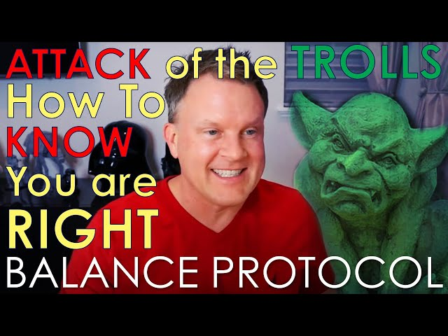 How To Know When You Are Right ~ Attack Of The Trolls