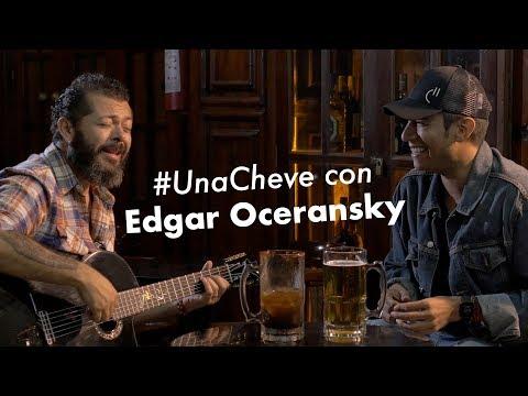 #UnaCheve con Edgar Oceransky (Entrevista)