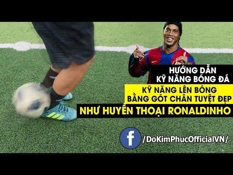 Đỗ Kim Phúc Hướng Dẫn Bóng Đá Kỹ Năng Lên Bóng Bằng Gót Đỉnh Cao Như Ronaldinho