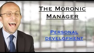The Moronic Manager - Personal Development