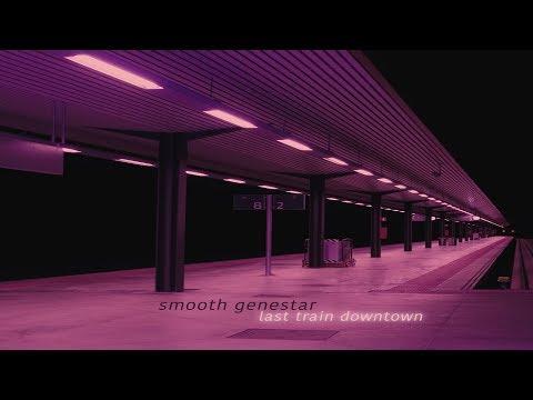 Smooth Genestar - Last Train Downtown [Full Album]