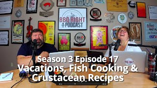 Vacations, Fish Cooking & Crustacean Recipes – Season 3: Episode 17