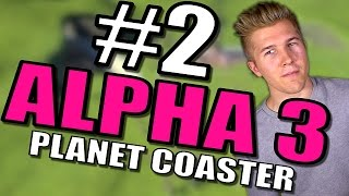 Planet Coaster Gameplay [Alpha 3] Part 2 - Planet Coaster [Roller Coaster Park Gameplay]