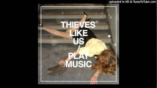 Thieves Like Us - To Joy