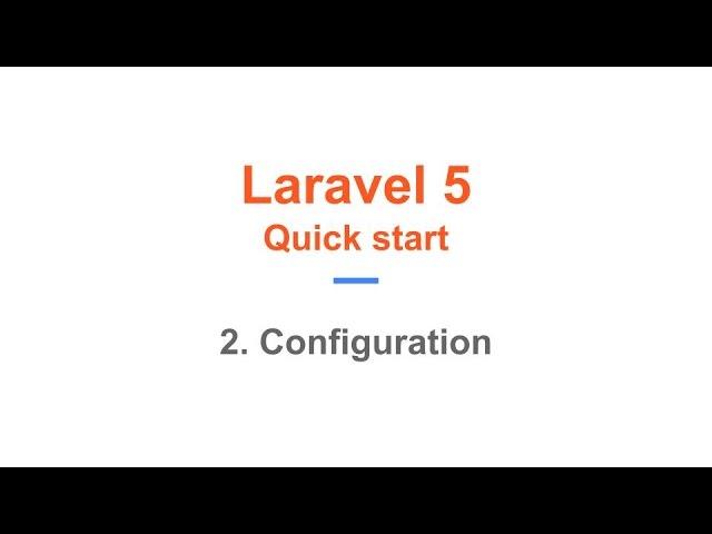 2. Laravel 5 Quick Start. Configuration