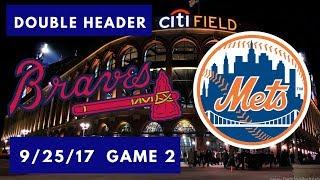 New York Mets vs Atlanta Braves: Double Header Game 2 9/25/17