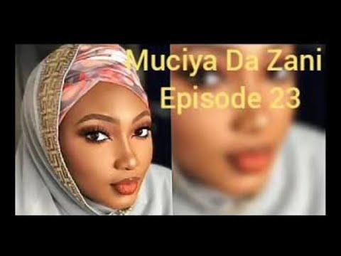 Muciya Da Zani Episodes 23 Labarin Soyayya Ta Rashin Gata Me Narkar Da Zuciya Gami Da Sa Kuka...!