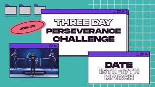 3 Day Perseverance Challenge // 15th - 17th March 2021