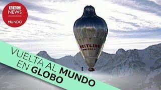 Así fue la primera vuelta al mundo en globo sin escalas