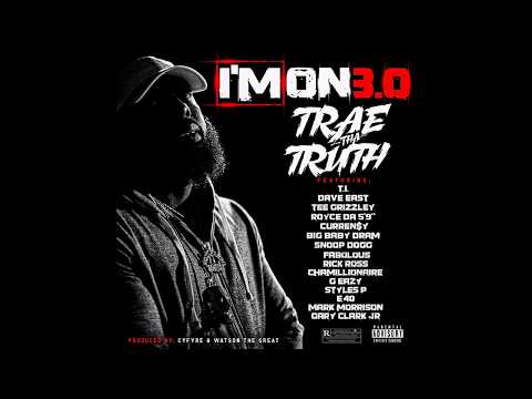 Trae Tha Truth - Im On 3.0 ft. T.I. Dave East, Fabolous, Rick Ross, G-Eazy & More