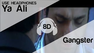 Ya Ali 8D Audio Song - Gangster- A Love Story (HIGH QUALITY)🎧