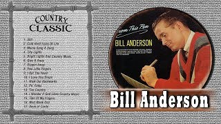 Bill Anderson Greatest hits - Best Of Bill Anderson Playlist - Country Music Hits Full Album