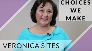 Choices We Make | Veronica Sites