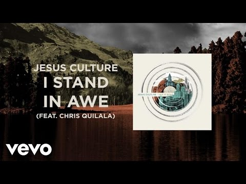 Jesus Culture - I Stand In Awe (Live/Lyrics And Chords) ft. Chris Quilala