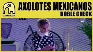 AXOLOTES MEXICANOS - Doble Check [Official]