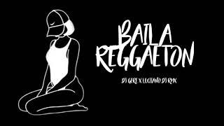 BAILA REGGAETON - RKT - DJ GERE ✘ LUCIIANO DJ RMX