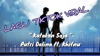 Katakan saja ll lagu tiktok viral ll Putri Delina ft. Khifnu (cover lirik)