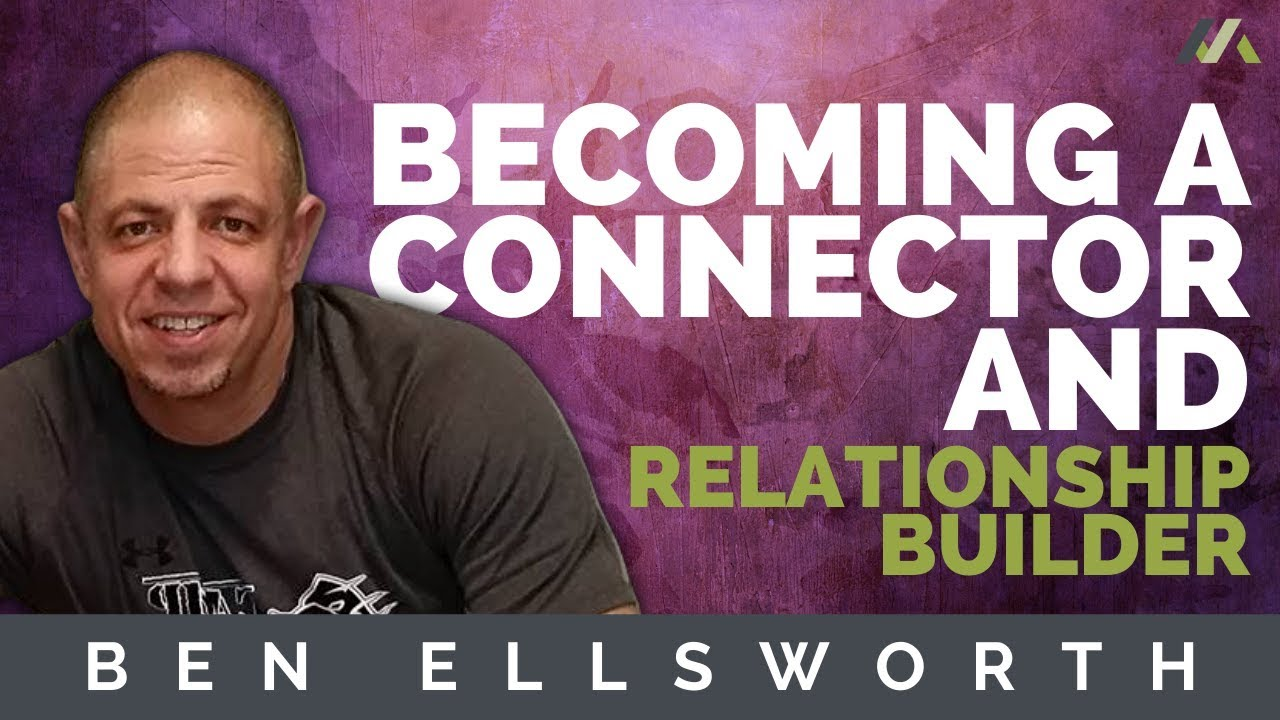 Ben Ellsworth | Becoming a Connector and Relationship Builder (2020 Interview)