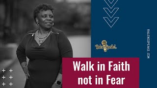 RaleneSpeaks: Walk in Faith not in Fear