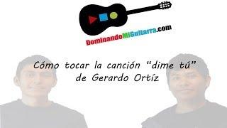"""Aprende los acordes y el requinto de la canción """"dime tú"""" de Gerardo Ortiz en guitarra"""