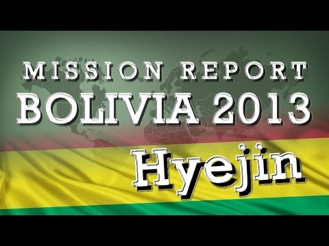 Bolivia 2013 Hyejin's mission report