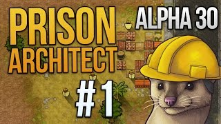 Let's Play Prison Architect - Part 1 - Warden Weasel ★ Prison Architect Gameplay (Alpha 30)
