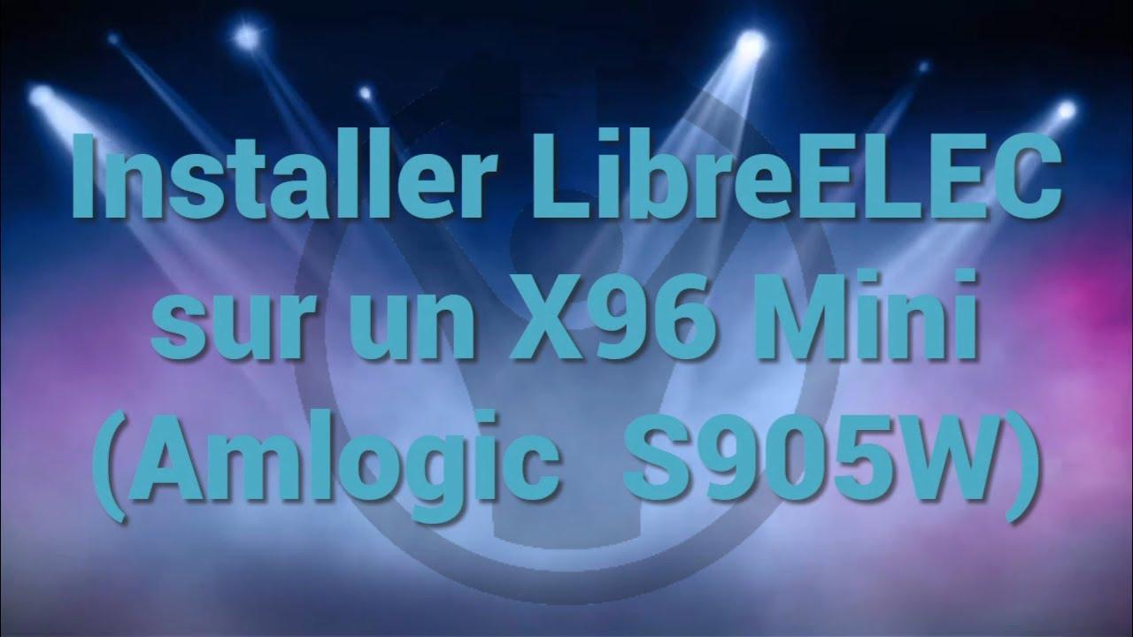 LibreELEC sur X96 Mini (Amlogic S905W)