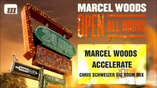Marcel Woods - Accelerate (Chris Schweizer Big Room Mix) [OPEN ALL HOURS ALBUM]