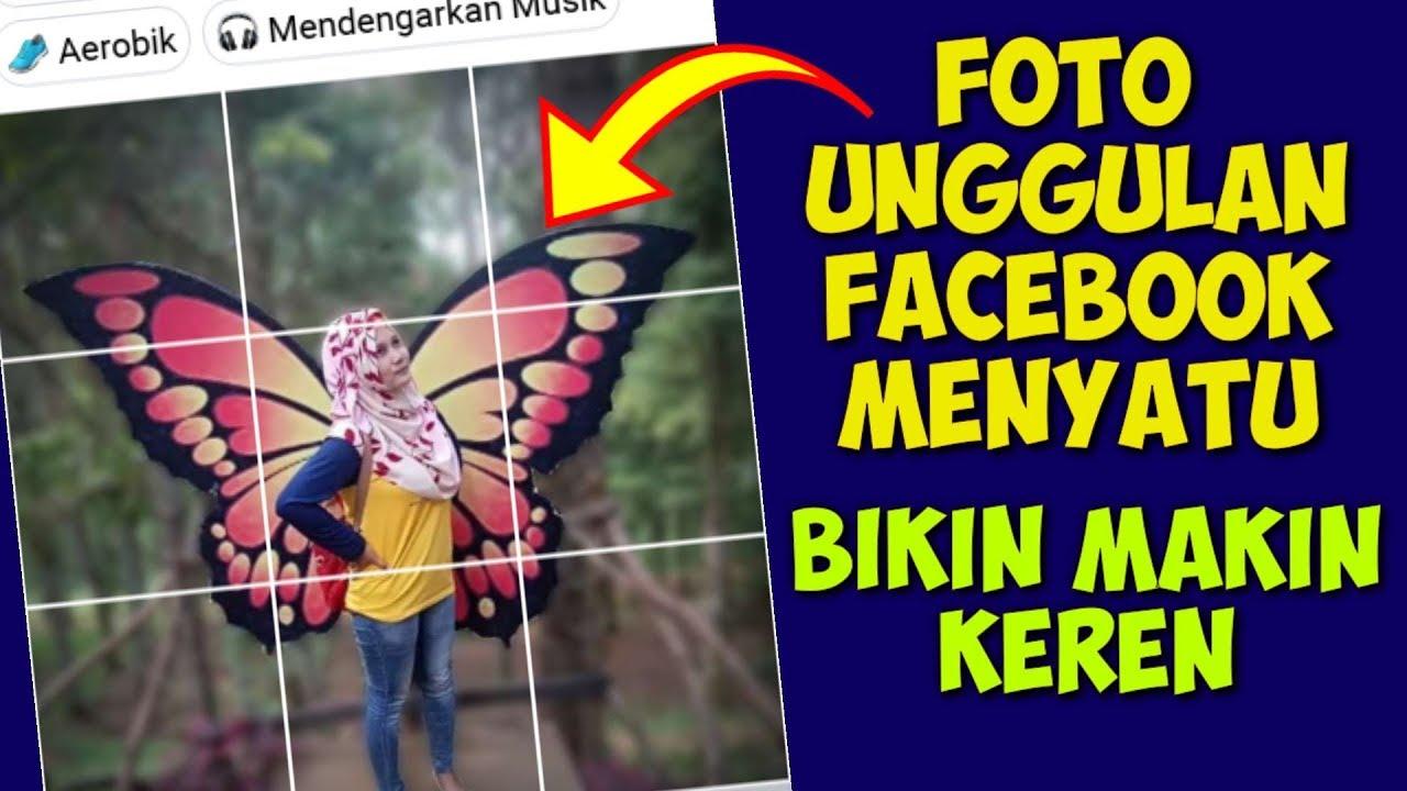 Cara Membuat Foto Unggulan Keren Fb Seperti Potongan Yang Menyatu Youtube