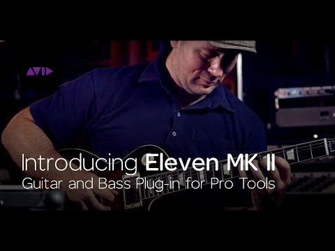 Introducing Eleven MK II — Guitar and Bass Plug-in for Pro Tools