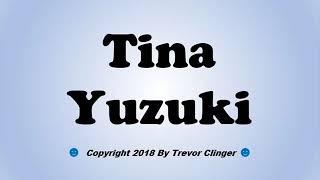 How To Pronounce Tina Yuzuki