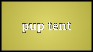 Pup tent Meaning