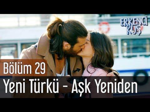 Erkenci Kuş 29. Bölüm - Yeni Türkü - Aşk Yeniden