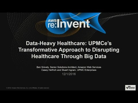 AWS re:Invent 2016: Case Study: Data-Heavy Healthcare: UPMCe's Approach to Healthcare (STG211)