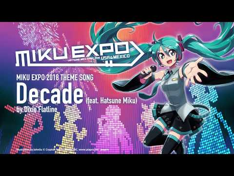 【Hatsune Miku】 Decade feat. 初音ミク by Dixie Flatline 【MIKU EXPO 2018】