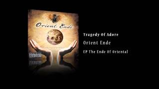 Orient Ende - Tragedy Of Adore