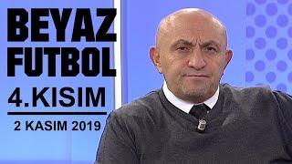 Beyaz Futbol 2 Kasım 2019 Kısım 4 4 Beyaz TV