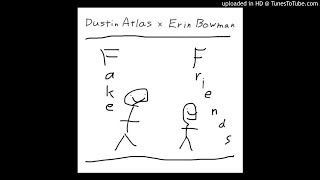 Dustin Atlas, Erin Bowman - Fake Friends (Clean)