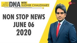 DNA: Non Stop News, June 06, 2020   Sudhir Chaudhary Show   DNA Today   DNA Nonstop News   NON STOP