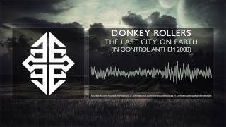 Donkey Rollers - The Last City On Earth (In Qontrol Anthem 2008) [HQ Original] #tbt [2008]