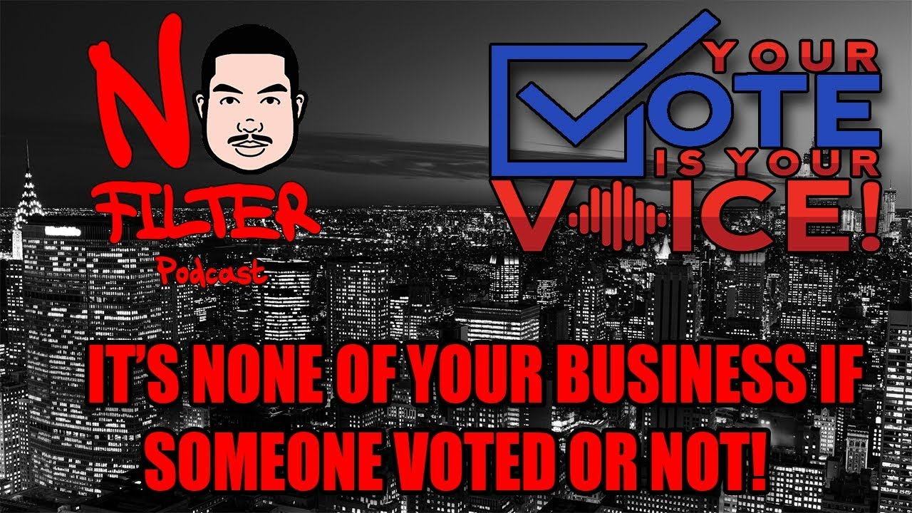 It's NONE Of Your Business If Someone Voted Or NOT!