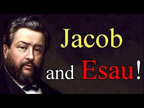 Jacob and Esau! - Charles Spurgeon Sermon